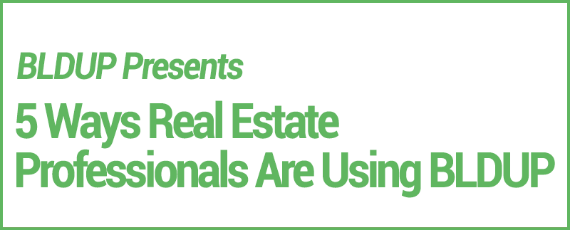 5 Ways Real Estate Professionals Are Using BLDUP